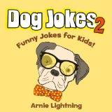 Dog Jokes for Kids 2! (Cute Illustration - Early & Beginner Readers): Funny Dog Jokes for Kids (Funny Jokes for Kids)