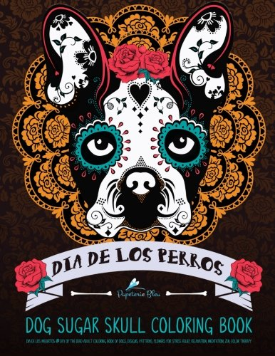Dog Sugar Skull Coloring Book Dia De Los Perros Day Of The Dogs Skulls For Muertos Dead