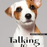 Talking to Animals: How You Can Understand Animals and They Can Understand You (Thorndike Press Large Print Popular and Narrative Nonfiction Series)
