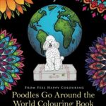 Poodles Go Around the World Colouring Book: Stress-Relieving, Calming Patterns and Designs Volume 1