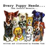 Every Puppy Needs...: Cada Cachorro Necesita... (Grandma Tink Says...) (Volume 1)