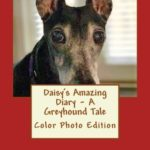 Daisy's Amazing Diary - A Greyhound Tale: Color Photo Edition