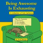 Being Awesome Is Exhausting: A Collection of Cat Cartoons